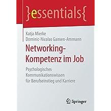 Networking-Kompetenz im Job: Psychologisches Kommunikationswissen für Berufseinstieg und Karriere (essentials)
