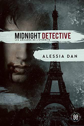 Midnight detective: Les arcanes de l'Éternité Tome 1 (Les arcanes de l'Éternité) par Alessia Dan