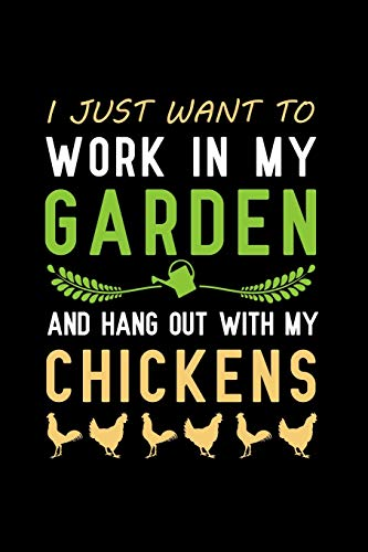 I just want to work in my garden and hang out with my chickens: Blank Lined Journal Notebook, Funny Gardening Notebook, Gardening notebook, Gardening ... Book, Notebook for Gardeners, Gardening gifts Nova Hängen