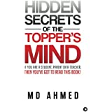 Hidden Secrets of the Topper's Mind: If You Are a Student, Parent or a Teacher, Then You've Got to Read This Book!