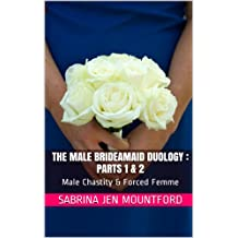 The Male Bridesmaid Duology : Parts 1 & 2 Male Chastity & Forced Femme