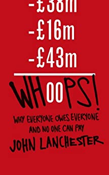 Whoops!: Why Everyone Owes Everyone and No One Can Pay von [Lanchester, John]