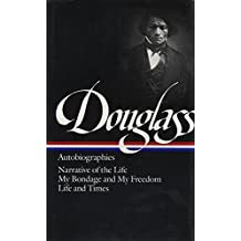 Frederick Douglass: Autobiographies: Narrative of the Life / My Bondage and My Freedom / Life and Times