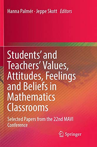 Students' and Teachers' Values, Attitudes, Feelings and Beliefs in Mathematics Classrooms: Selected Papers from the 22nd MAVI Conference