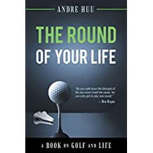 The Round of Your Life: A Book on Golf and Life