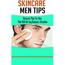 Skincare Men Tips: Skincare Tips For Men That Will Get Any Woman's Attention (English Edition)