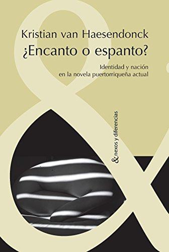 Encanto o espanto?: Identidad y nación en la novela puertorriqueña actual. (Nexos y Diferencias. Estudios de la Cultura de América Latina nº 22) por Kristian van Haesendonck