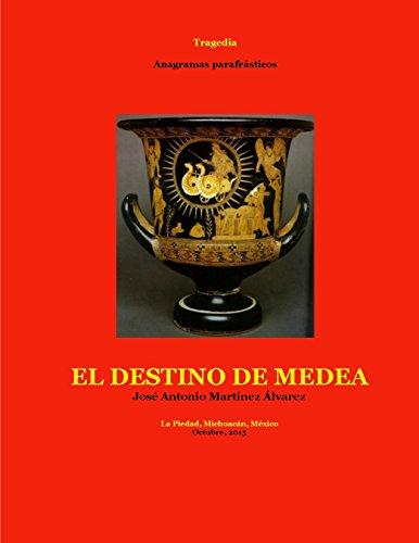 El destino de Medea: Tragedia (Teatrología-Anagramas Parafrásticos) por José Antonio Martínez Álvarez