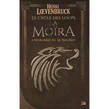 Le Cycle des loups La Moïra - L'Intégrale