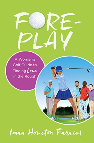 Fore-play: A Woman's Golf Guide to Finding Love in the Rough (English Edition) por Iman Houston Farrior