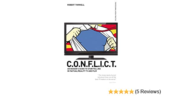 Conflict the insiders guide to storytelling in factualreality tv conflict the insiders guide to storytelling in factualreality tv film professional media practice ebook robert thirkell amazon kindle store fandeluxe Images