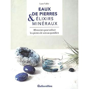 Eaux de pierres & élixirs minéraux : 40 recettes pour utiliser les pierres de soin au quotidien