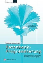Datenbank-Programmierung . Beispiellösungen mit Access, SQL Server und PostgreSQL (Programmer's Choice)