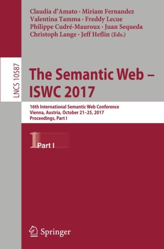 The Semantic Web - ISWC 2017: 16th International Semantic Web Conference, Vienna, Austria, October 21-25, 2017, Proceedings, Part I (Information Systems and Applications, incl. Internet/Web, and HCI)