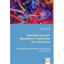Entwicklung eines Migrations-Frameworksf??r Subversion: Am Beispiel von Microsoft Visual Source Safe und CVS by Benjamin Engele (2008-07-23)