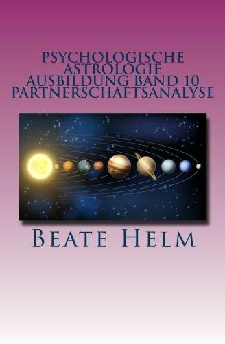 Psychologische Astrologie - Ausbildung Band 10 - Partnerschaftsanalyse: Beziehungsmuster - Der Partner als Spiegel - Interaktionen in einer Beziehung
