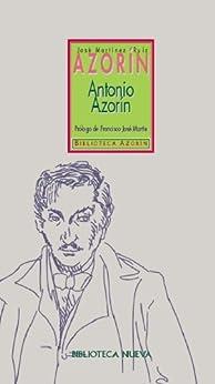 Antonio Azorin. Pequeño libro en que se habla de la vida de este pequeño señor (Biblioteca Azorín) de [Ruiz, José Martínez]
