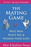 The Mating Game: Why Men Want Sex and Women Need Love: Understanding What He Wants and What She Wants from a Relationship