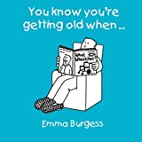You Know You're Getting Old When... by Emma Burgess (2003-10-31)