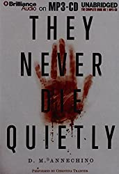 They Never Die Quietly by D. M. Annechino (2012-11-20)