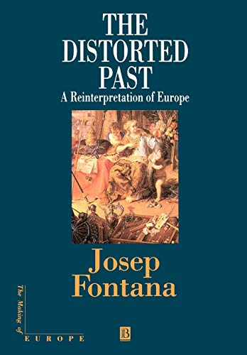 The Distorted Past: A Re-Interpretation of Europe (Making of Europe)