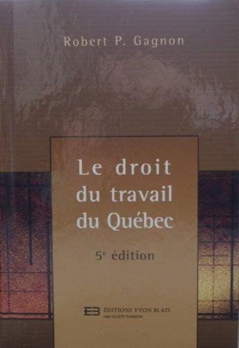 Le Droit du Travail du Quebec*** Voir Nouvelle Edition