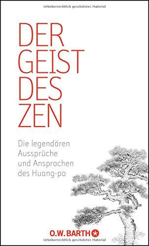 Der Geist des Zen: Die legendären Aussprüche und Ansprachen des Huang-po