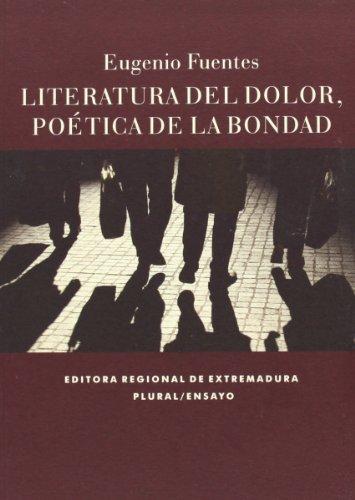 Literatura Del Dolor. Poética De La Bondad