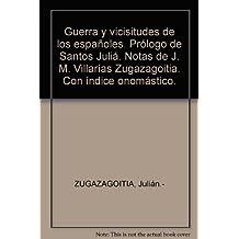 Guerra y vicisitudes de los españoles. Prólogo de Santos Juliá. Notas de J. M...