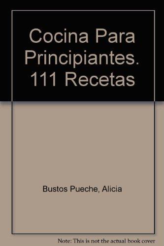 Descargar Libro Cocina para principiantes : 111 recetas de Alicia Bustos Pueche