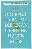 111 Orte auf La Palma, die man gesehen haben muss: Reiseführer - Kirsten Lux, Lisa Graf-Riemann