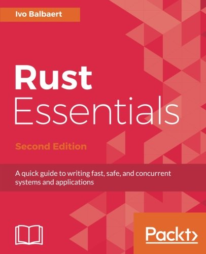 Rust Essentials - Second Edition: A quick guide to writing fast, safe, and concurrent systems and applications