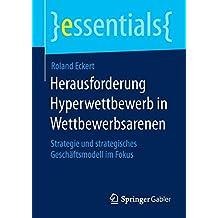 Herausforderung Hyperwettbewerb in Wettbewerbsarenen: Strategie und strategisches Geschäftsmodell im Fokus (essentials)