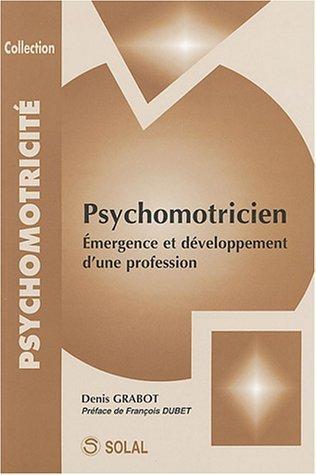 Psychomotricien : Emergence et développement d'une profession de Denis Gradot (26 mars 2004) Broché