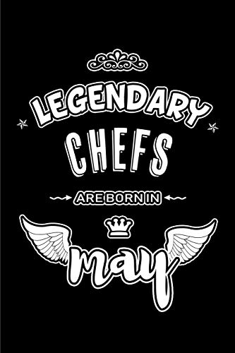 Legendary Chefs are born in May: Blank Lined 6x9 Love your Chefs Journal/Notebooks as Appreciation day,Birthday,Welcome,Farewell,Thanks ... assistants, bosses,friends and family. (Th Hotels In)