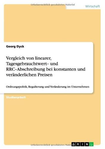 Vergleich von linearer, Tagesgebrauchtwert- und RRC-Abschreibung bei konstanten und veränderlichen Preisen: Ordnungspolitik, Regulierung und Veränderung im Unternehmen