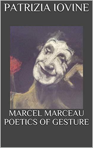 MARCEL MARCEAU POETICS OF GESTURE (English Edition)