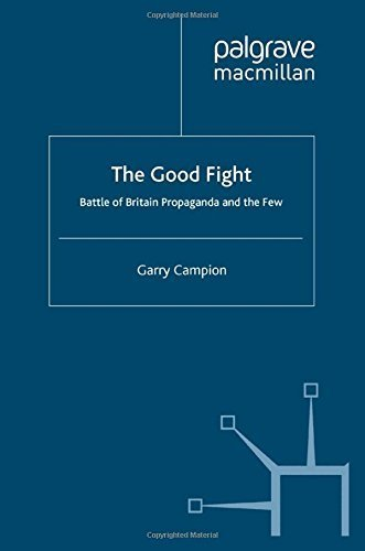The Good Fight: Battle of Britain Propaganda and The Few by G. Campion (2008-11-20)