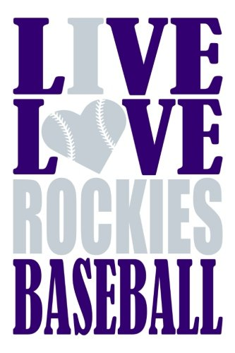 Live Love Rockies Baseball Journal: A lined notebook for the Colorado Rockies fan, 6x9 inches, 200 pages. Live Love Baseball in purple and I Heart Rockies in silver. (Sports Fan Journals)
