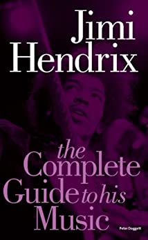 Jimi Hendrix: The Complete Guide to His Music (Complete Guide to the Music of) by [Doggett, Peter]