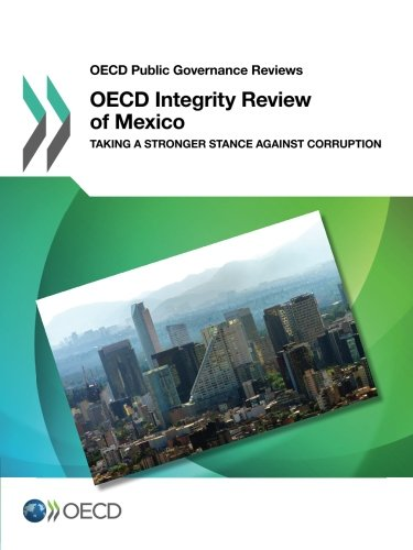 OECD Public Governance Reviews OECD Integrity Review of Mexico:  Taking a Stronger Stance Against Corruption: Edition 2017: Volume 2017