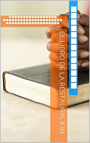 EL LIBRO DE LA RESTAURACION: BREVE CRONOLOGICO SOBRE EL ORIGEN DE LA IGLESIAS CRISTIANAS (LA APOSTASIA Y SUS CONSECUENCIAS) por ardyn ramirez