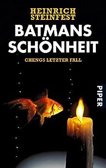 Batmans Schönheit: Chengs letzter Fall (Markus-Cheng-Reihe 4) von [Steinfest, Heinrich]