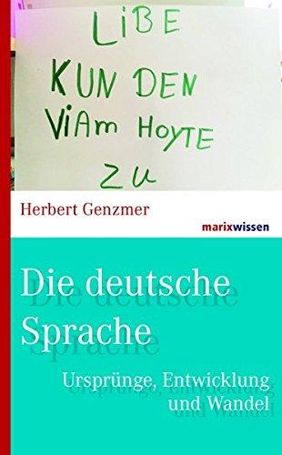 Die deutsche Sprache: Ursprünge, Entwicklung und Wandel (marixwissen)