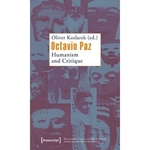 Octavio Paz: Humanism and Critique (Being Human: Caught in the Web of Cultures - Humanism in the Age of Globalization) (2009-12-06)