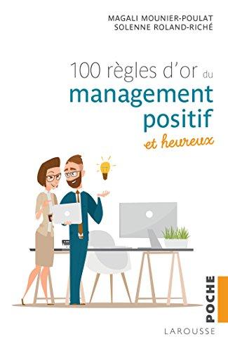 100 règles d'or du management positif et heureux