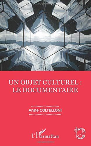 Un objet culturel : le documentaire par Anne Coltelloni