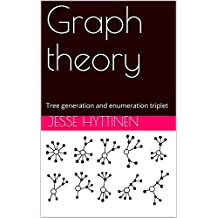 Graph theory: Tree generation and enumeration triplet (English Edition)