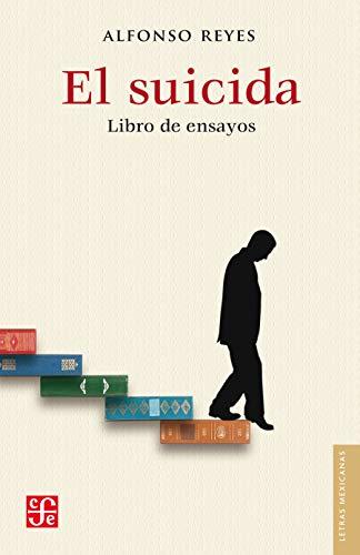 El suicida. Libro de ensayos (Letras Mexicanas nº 3) por Alfonso Reyes
