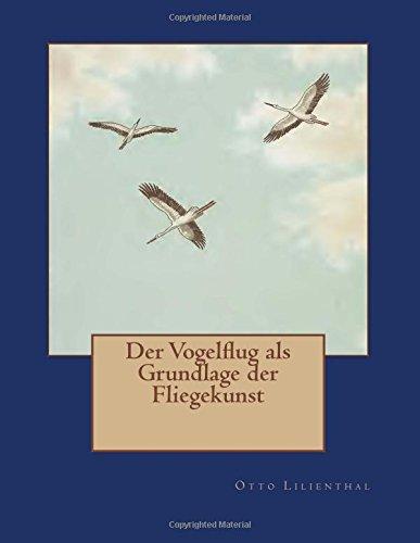 Der Vogelflug als Grundlage der Fliegekunst: Ein Beitrag zur Systematik der Flugtechnik